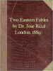Two Eastern Fables by Dr. José Rizal (London, 1889)